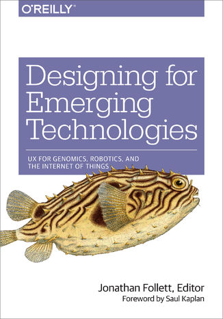 Okładka książki/ebooka Designing for Emerging Technologies. UX for Genomics, Robotics, and the Internet of Things