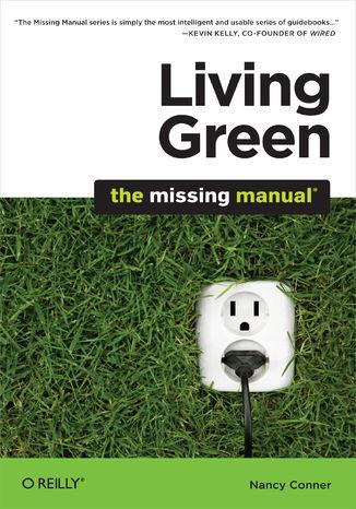 Okładka książki Living Green: The Missing Manual. The Missing Manual