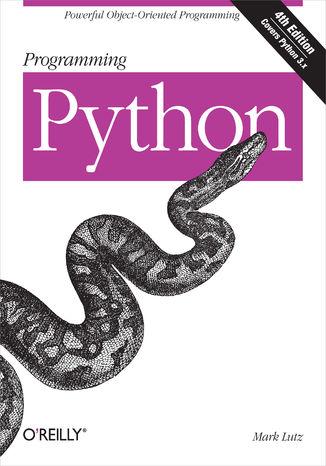 Okładka książki/ebooka Programming Python. Powerful Object-Oriented Programming. 4th Edition