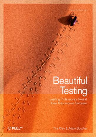 Okładka książki Beautiful Testing. Leading Professionals Reveal How They Improve Software