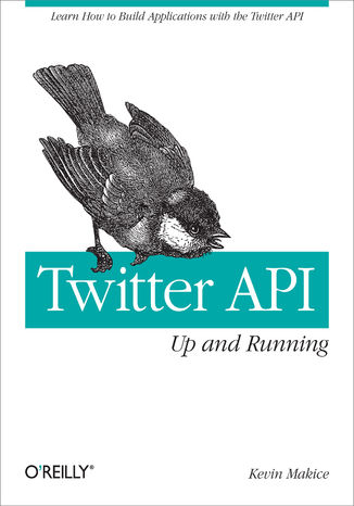 Okładka książki Twitter API: Up and Running. Learn How to Build Applications with the Twitter API