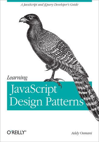 Okładka książki/ebooka Learning JavaScript Design Patterns. A JavaScript and jQuery Developer's Guide