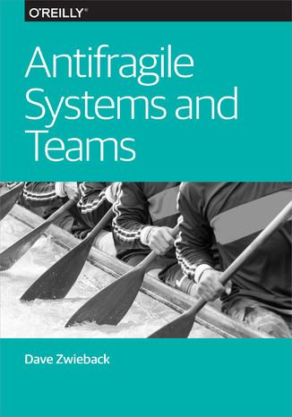 Okładka książki/ebooka Antifragile Systems and Teams