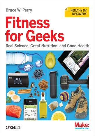 Okładka książki/ebooka Fitness for Geeks. Real Science, Great Nutrition, and Good Health
