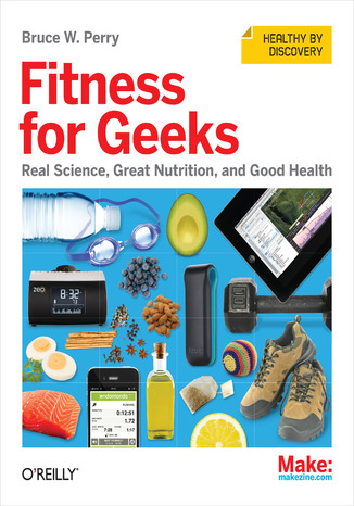Okładka książki Fitness for Geeks. Real Science, Great Nutrition, and Good Health