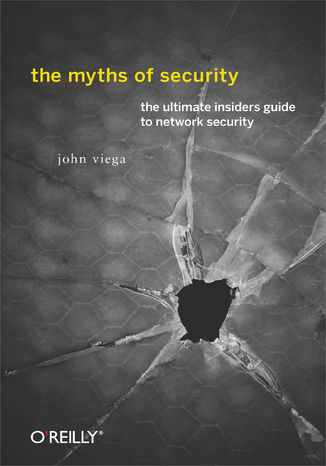 Okładka książki The Myths of Security. What the Computer Security Industry Doesn't Want You to Know