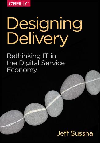 Okładka książki/ebooka Designing Delivery. Rethinking IT in the Digital Service Economy