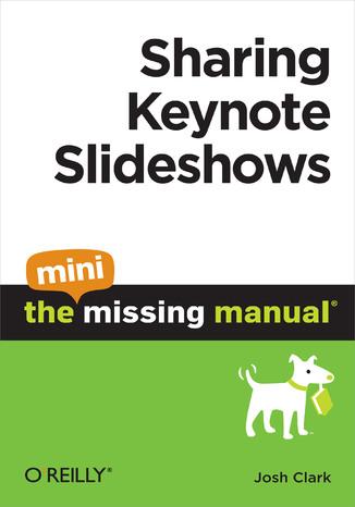 Okładka książki Sharing Keynote Slideshows: The Mini Missing Manual
