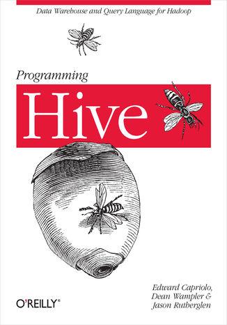 Okładka książki/ebooka Programming Hive. Data Warehouse and Query Language for Hadoop