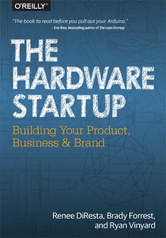 Okładka książki The Hardware Startup. Building Your Product, Business, and Brand