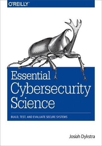Okładka książki Essential Cybersecurity Science. Build, Test, and Evaluate Secure Systems