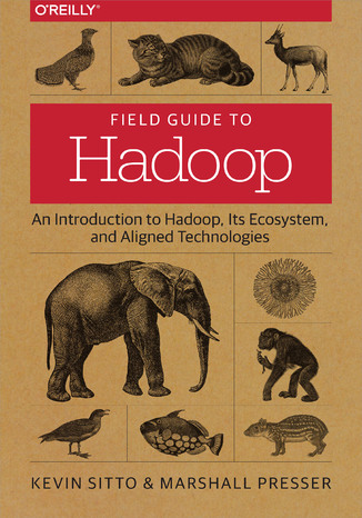 Okładka książki Field Guide to Hadoop. An Introduction to Hadoop, Its Ecosystem, and Aligned Technologies
