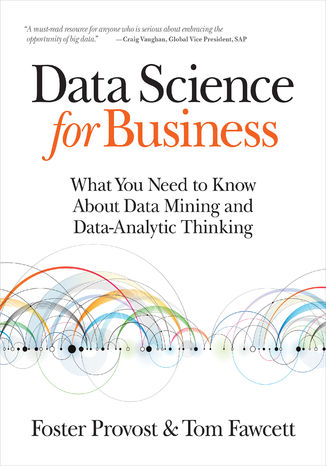Ebook Data Science for Business. What You Need to Know about Data Mining and Data-Analytic Thinking