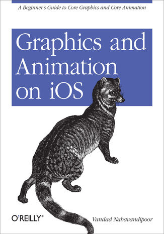 Okładka książki/ebooka Graphics and Animation on iOS. A Beginner's Guide to Core Graphics and Core Animation