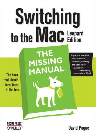 Okładka książki/ebooka Switching to the Mac: The Missing Manual, Leopard Edition. Leopard Edition