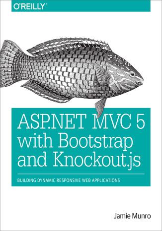 Okładka książki/ebooka ASP.NET MVC 5 with Bootstrap and Knockout.js. Building Dynamic, Responsive Web Applications