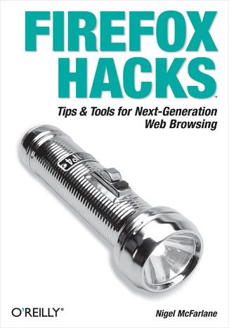 Okładka książki/ebooka Firefox Hacks. Tips & Tools for Next-Generation Web Browsing