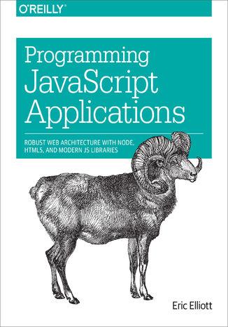 Okładka książki/ebooka Programming JavaScript Applications. Robust Web Architecture with Node, HTML5, and Modern JS Libraries