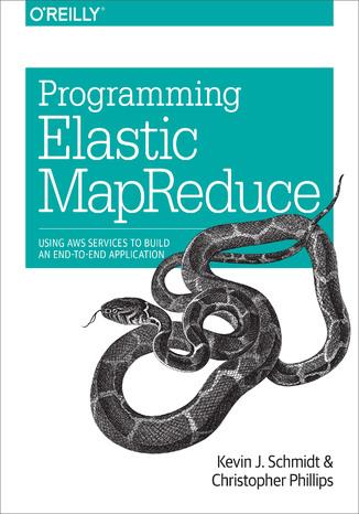 Okładka książki Programming Elastic MapReduce. Using AWS Services to Build an End-to-End Application