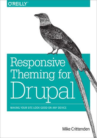 Okładka książki/ebooka Responsive Theming for Drupal. Making Your Site Look Good on Any Device