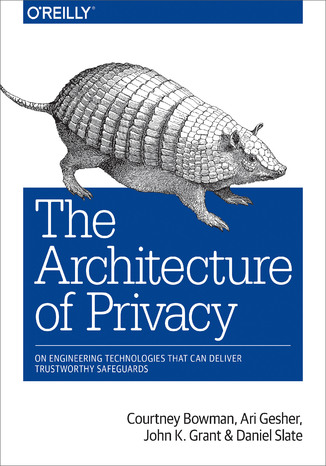 Okładka książki/ebooka The Architecture of Privacy. On Engineering Technologies that Can Deliver Trustworthy Safeguards