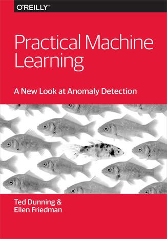 Okładka książki Practical Machine Learning: A New Look at Anomaly Detection
