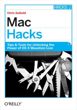 Okładka książki/ebooka Mac Hacks. Tips & Tools for unlocking the power of OS X