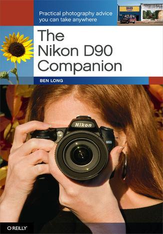 Okładka książki The Nikon D90 Companion. Practical Photography Advice You Can Take Anywhere