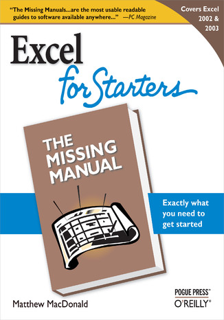 Excel 2003 for Starters: The Missing Manual. The Missing Manual