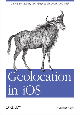 Okładka książki Geolocation in iOS. Mobile Positioning and Mapping on iPhone and iPad