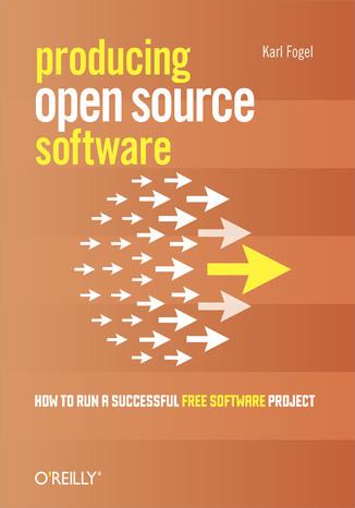 Okładka książki Producing Open Source Software. How to Run a Successful Free Software Project