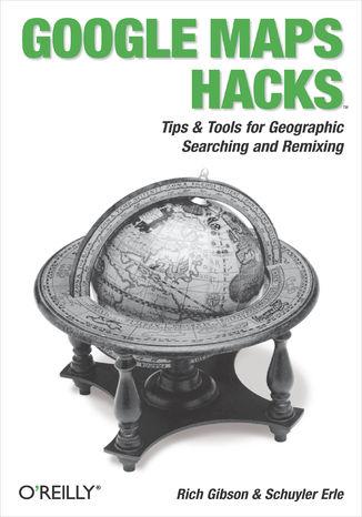 Okładka książki Google Maps Hacks. Foreword by Jens & Lars Rasmussen, Google Maps Tech Leads
