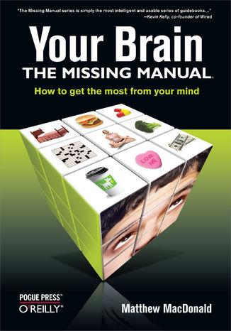 Okładka książki Your Brain: The Missing Manual. The Missing Manual