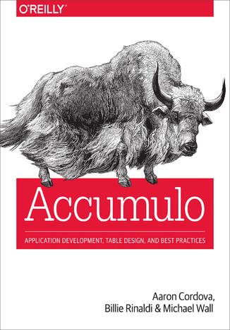 Okładka książki Accumulo. Application Development, Table Design, and Best Practices