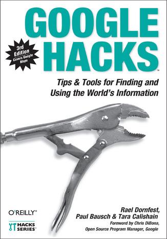 Okładka książki Google Hacks. Tips & Tools for Finding and Using the World's Information. 3rd Edition