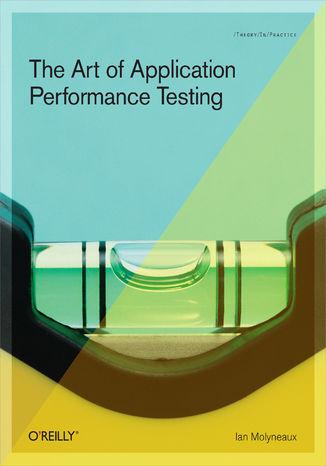 Okładka książki/ebooka The Art of Application Performance Testing. Help for Programmers and Quality Assurance