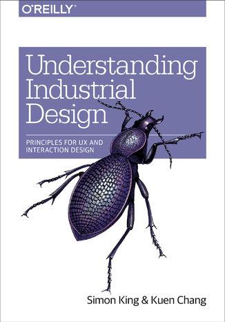 Okładka książki Understanding Industrial Design. Principles for UX and Interaction Design