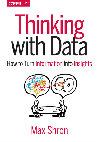 Okładka książki/ebooka Thinking with Data. How to Turn Information into Insights