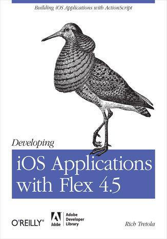 Okładka książki Developing iOS Applications with Flex 4.5. Building iOS Applications with ActionScript