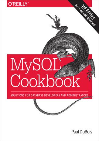 Okładka książki/ebooka MySQL Cookbook. Solutions for Database Developers and Administrators. 3rd Edition