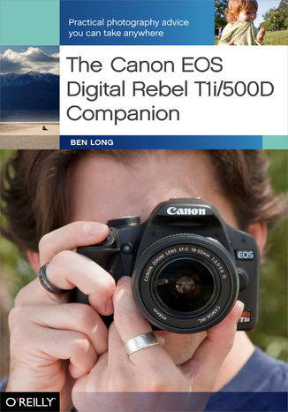Okładka książki/ebooka The Canon EOS Digital Rebel T1i/500D Companion. Practical Photography Advice You Can Take Anywhere