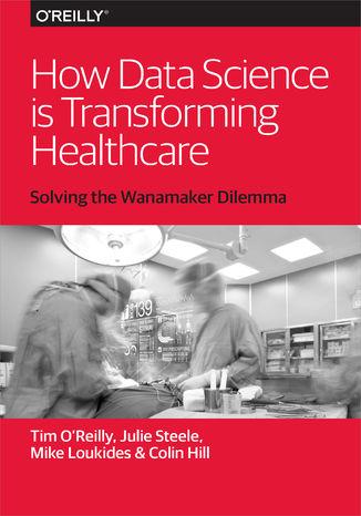 Okładka książki/ebooka How Data Science Is Transforming Health Care