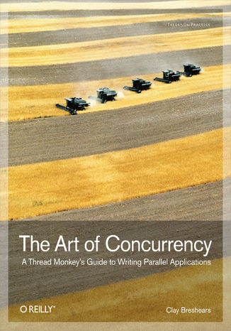 Okładka książki The Art of Concurrency. A Thread Monkey's Guide to Writing Parallel Applications