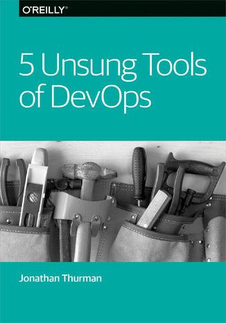 Okładka książki 5 Unsung Tools of DevOps