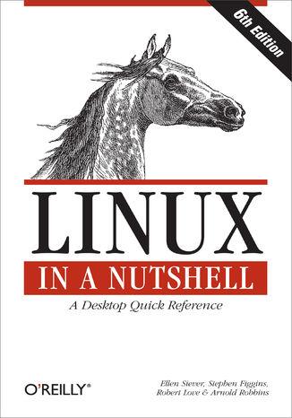 Okładka książki/ebooka Linux in a Nutshell. A Desktop Quick Reference. 6th Edition
