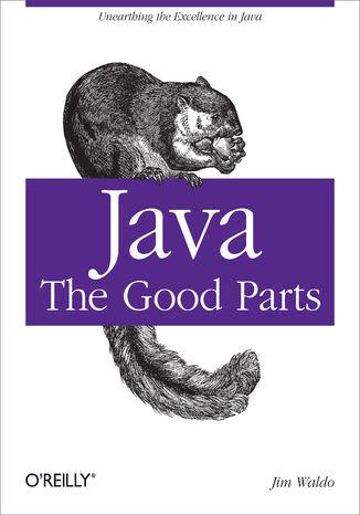 Okładka książki Java: The Good Parts. Unearthing the Excellence in Java