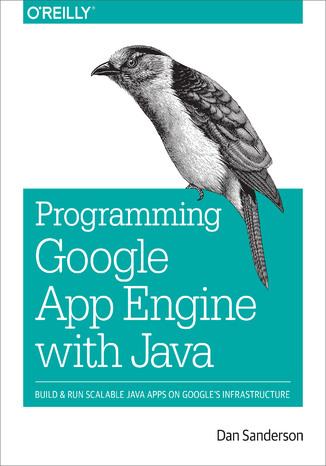 Okładka książki/ebooka Programming Google App Engine with Java. Build & Run Scalable Java Applications on Google's Infrastructure