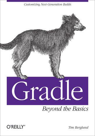 Okładka książki/ebooka Gradle Beyond the Basics. Customizing Next-Generation Builds