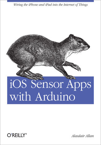 Okładka książki iOS Sensor Apps with Arduino. Wiring the iPhone and iPad into the Internet of Things
