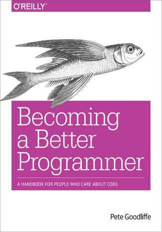 Okładka książki/ebooka Becoming a Better Programmer. A Handbook for People Who Care About Code